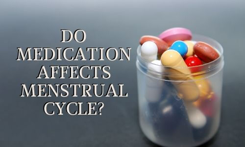 Medication affects periods